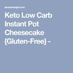 Keto Low Carb Instant Pot Cheesecake {Gluten-Free} -