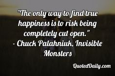 Chuck Palahniuk, Invisible Monsters Quote - More at QuotedDaily.com / ?