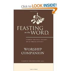 Feasting on the Word Worship Companion: Liturgies for Year C, Volume 1, Advent through Pentecost