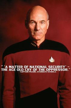'A matter of national security,' the age old cry of the oppressor. - Captain Jean-Luc Picard #quotes #startrek #tng
