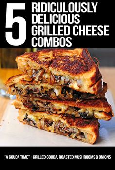 5 Ridiculously Delicious Grilled Cheese Combinations