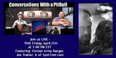 """Conversation with a Pit Bull - LIVE with Joe Trainor Jr. and 1pet1vet  Please join us THIS Friday, April 25th 2014  For the next episode of """"Conversations with a Pit Bull LIVE"""" with hosts Foster Corder and Daniel Mason.    Featured guest will be: Joe Trainor Jr. of 1pet1vet.com   Also on the show will be: Fred Kray with Pit Bull Legal News    Along with Paula Archer with Pet Adoptions, and wonderful sponsor, Pit Bull Energy Drink!   Register Now…"""