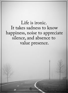 6, 11:00 AM Life is ironic. It takes sadness to know happiness, noise to appreciate silence, and absence to value presence. #iamonemind #success #motivation #inspiration #wordporn #lawofattraction #lifestyle #mindset #mentor #universe #gratitude #yingyang #higherconsciousness #light #peace #love #weareone #freeyourmind #awareness #evolve #higherself #quotes