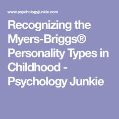 Recognizing the Myers-Briggs® Personality Types in Childhood - Psychology Junkie