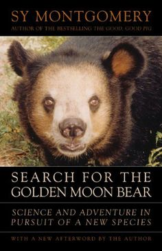Search for the Golden Moon Bear: Science and Adventure in Pursuit of a New Species by Sy Montgomery. $13.96