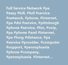 Full Service Network #pa #easy #bill, #full #service #network, #phone, #internet, #pa #dsl #service, #pittsburgh #phone #service, #fsn, #voip, #pa #phone #and #internet, #pa #long #distance, #pa #service #provider, #computer #support, #pennsylvania #phone #company, #pennsylvania #internet #provider, #voip #service, #residential #phone #service, #business #phone #service, #pennsylvania #phone #and #internet, #pa #phone #and #internet,pa #voip #service, #pa #communications, #got #friends…