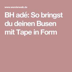 BH adé: So bringst du deinen Busen mit Tape in Form Diy Beauty, Beauty Hacks, Ade, Diy Fashion, Form, Lifestyle, Girls, Knowledge, Diy