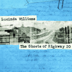 Three-time Grammy Award winner Lucinda Williams returns on February 5 with The Ghosts of Highway 20 (Highway 20/Thirty Tigers). After 11 highly acclaimed studio albums, Williams is in the most prolific period of her nearly…