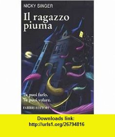 Il ragazzo piuma (9788845129889) Nicky Singer , ISBN-10: 8845129888  , ISBN-13: 978-8845129889 ,  , tutorials , pdf , ebook , torrent , downloads , rapidshare , filesonic , hotfile , megaupload , fileserve