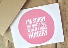 "The ""I'm Sorry For What I Said When I Was Hungry"" Card"