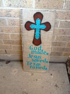God Made, Jesus Saved, Texas Raised..Plywood, burlap and cross...#Burlap, #Crafts, #DIY $40...www.pintwistparties.com