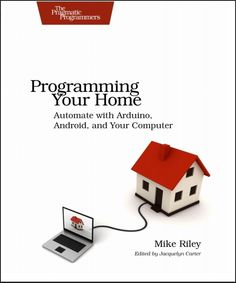 Libro de Proyectos Arduino PDF: Programming Your Home. Automate with Arduino, Android, and Your Computer. Basic Computer Programming, Computer Technology, Science And Technology, Mike Riley, Books For Teens, Computer Hardware, Home Automation, Book Crafts, Software Development