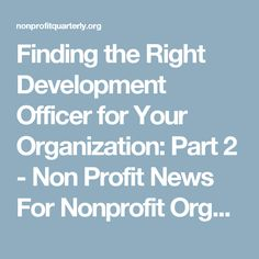 Finding the Right Development Officer for Your Organization: Part 2 - Non Profit News For Nonprofit Organizations | Nonprofit Quarterly