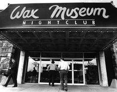 In 1982, the Wax Museum became a popular nightclub that hosted hundreds of major acts, including Tina Turner, Eurythmics, Count Basie, Stevie Ray Vaughan & Double Trouble, Elivis Costello, Johnny Winter and Danny Gatton. It closed in 1984.