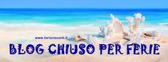 Chiusura estiva del blog. Proponi argomenti che desideri approfondire! :) Buone vacanze!