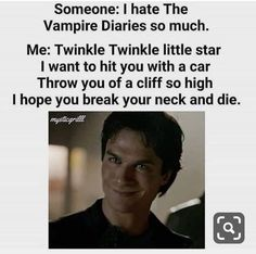 Someone: i hate the vampire diaries so much. me: twinkle twinkle little star i want to hit you with a car throw you of a cliff so high i hope you break Vampire Diaries Memes, Vampire Diaries Damon, Vampire Diaries Poster, Ian Somerhalder Vampire Diaries, Vampire Diaries Wallpaper, Vampire Daries, Vampire Diaries The Originals, Elena E Damon, Original Vampire