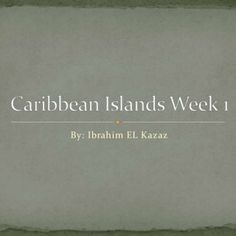 By: Ibrahim EL Kazaz Caribbean Islands Week 1   Sugar and slavery have always been together in the Caribbean Islands and that became a fact when the first. http://slidehot.com/resources/caribbean-islands-week-1-1.19893/