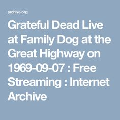 Grateful Dead Live at Family Dog at the Great Highway on 1969-09-07 : Free Streaming : Internet Archive