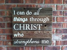 I Can Do All Things Through CHRIST Who Strengthens Me rustic sign on fence wood