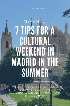 When it's too hot to plan a trip, follow these 7 tips for a cultural weekend in Madrid in the Summer.