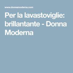 Per la lavastoviglie: brillantante - Donna Moderna