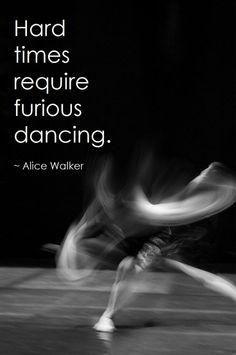 """""""Hard times require furious dancing."""" - Alice Walker #dance #dancing #AliceWalker #quote"""