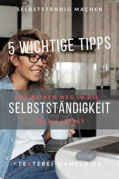 Sei du selbst. 5 Tipps für deinen Weg in die Selbstständigkeit. Do Your Thing, Working Moms, Tips