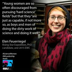 """""""Young women are so often discouraged from pursuing 'hard science' fields"""" but that they """"are just as capable, if not more so, as boys and men of doing the dirty work of science and doing it well.""""   Elen Feuerriegel Rising Star Expedition, PhD candidate, and 2015 EWC  #ScienceWomen #WLeadership #ewls www.ewls.org"""