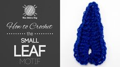 How to Crochet the Small Leaf Motif, dunno why it is blue, whatever! Good way to learn on video. Pattern also, thanks so xox