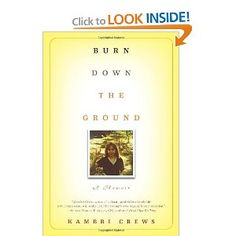 Burn Down the Ground: A Memoir.  I saw Kambri Crews telling stories from this memoir at a live show and SHE BLEW THE TOP OF MY HEAD OFF, she was so good. It's a great book, written by a tough and impressive chick.