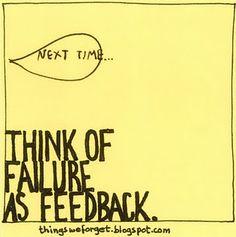 Think of failure as feedback.