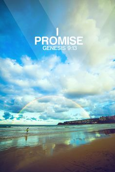 Genesis 9:13 ~ I have set my rainbow in the clouds, and it will be the sign of the covenant between me and the earth.