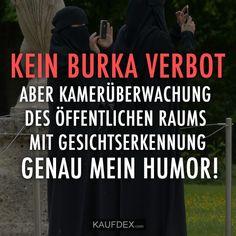 Kein Burka Verbot aber Kameraüberwachung des öffentlichen Raums mit Gesichtserkennung. Genau mein Humor!