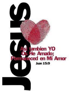 Así también yo os he amado; permaneced en mi amor.  Jn 15.9