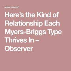 Here's the Kind of Relationship Each Myers-Briggs Type Thrives In – Observer