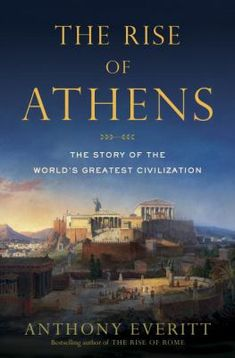 Cover image for The rise of Athens : the story of the world's greatest civilization
