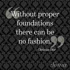 """""""Without proper foundations there can be no fashion."""" - Christian Dior #SomaIntimates #style #quote"""