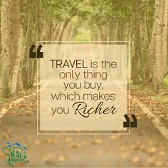 Travel is the only thing you buy which makes you richer.