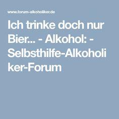 Ich trinke doch nur Bier... - Alkohol: - Selbsthilfe-Alkoholiker-Forum