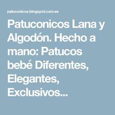 Patuconicos Lana y Algodón. Hecho a mano: Patucos bebé Diferentes, Elegantes, Exclusivos...