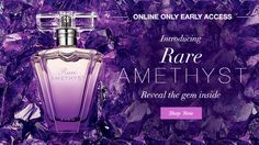 Introducing NEW Rare Amethyst!  To order, contact me personally or visit me at:  http://www.youravon.com/mferguson1172