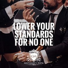 Lower your standards for no one
