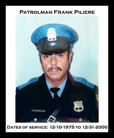 Patrolman Frank Piliere Dates of service: 12-10-1975 to 12-31-2000