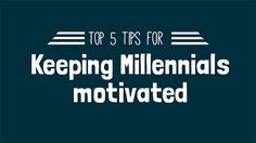 "One question that I get reoccurring is ""How do I keep the young employees motivated?"" - Top 5 Tips for Keeping Millennials motivated #Millennials #leadership #management"