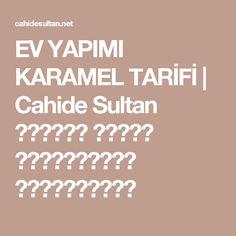 EV YAPIMI KARAMEL TARİFİ | Cahide Sultan بِسْمِ اللهِ الرَّحْمنِ الرَّحِيمِ