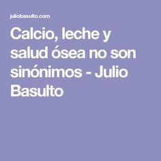 Calcio, leche y salud ósea no son sinónimos - Julio Basulto