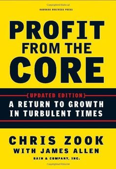 Profit from the Core: A Return to Growth in Turbulent Times by Chris Zook, http://www.amazon.com/dp/1422131114/ref=cm_sw_r_pi_dp_4fALqb04J71NZ