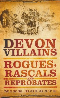 Devon Villains: Rogues, Rascals & Reprobates, http://www.amazon.co.uk/dp/0752460749/ref=cm_sw_r_pi_awdl_fxHGtb12FZCAC