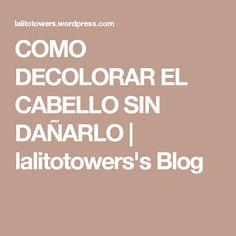COMO DECOLORAR EL CABELLO SIN DAÑARLO | lalitotowers's Blog