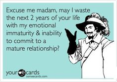 Emotionally unavailable and unable to commit to a mature relationship ....  I attract them like flies.    #ecard #quote   For more quotes and jokes, check out my FB page:  https://www.facebook.com/TheExEffect
